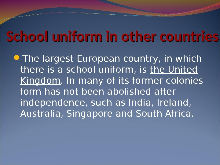 School uniform in other countries The largest European country, in which there is a school uniform,