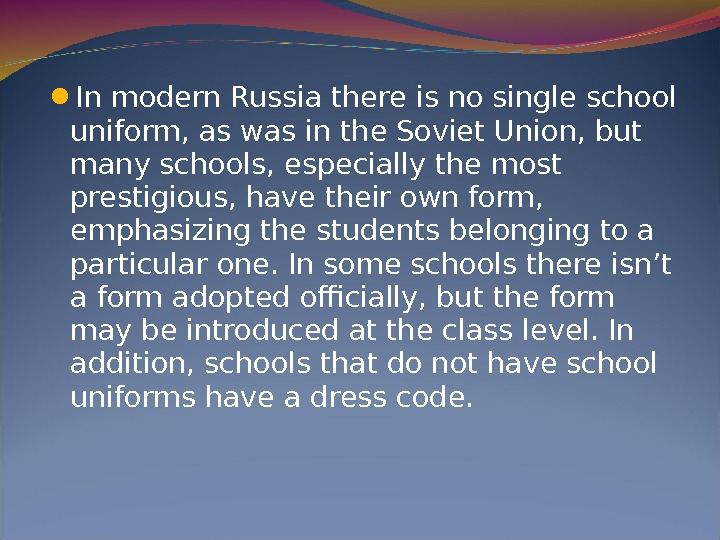 In modern Russia there is no single school uniform, as was in the Soviet Union,