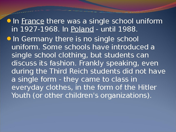 In France there was a single school uniform in 1927 -1968. In Poland - until