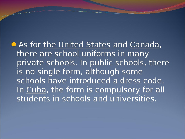 As for the United States and Canada ,  there are school uniforms in many