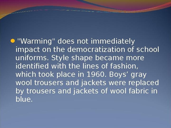 Warming does not immediately impact on the democratization of school uniforms. Style shape became more