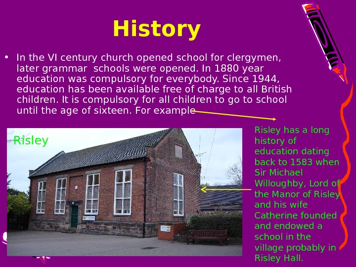 History  • In the VI century church opened school for clergymen,  later grammar schools