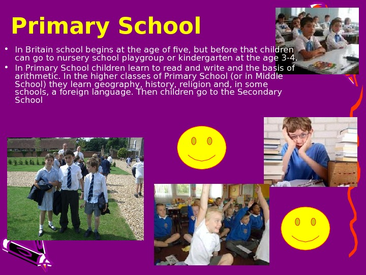 Primary School • In Britain school begins at the age of five, but before that children