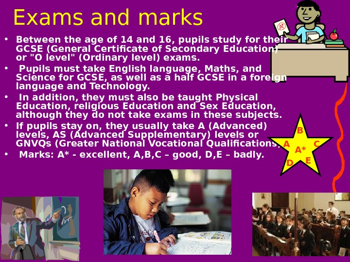 Exams and marks • Between the age of 14 and 16, pupils study for their GCSE
