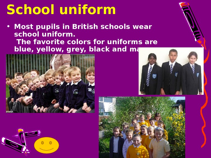 • Most pupils in British schools wear school uniform.  The favorite colors for uniforms