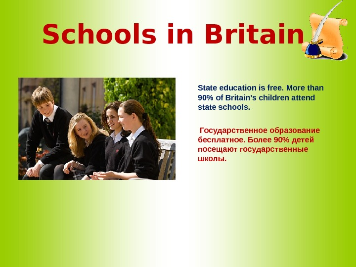 Schools in Britain   State education is free. More than 90 of Britain's children attend