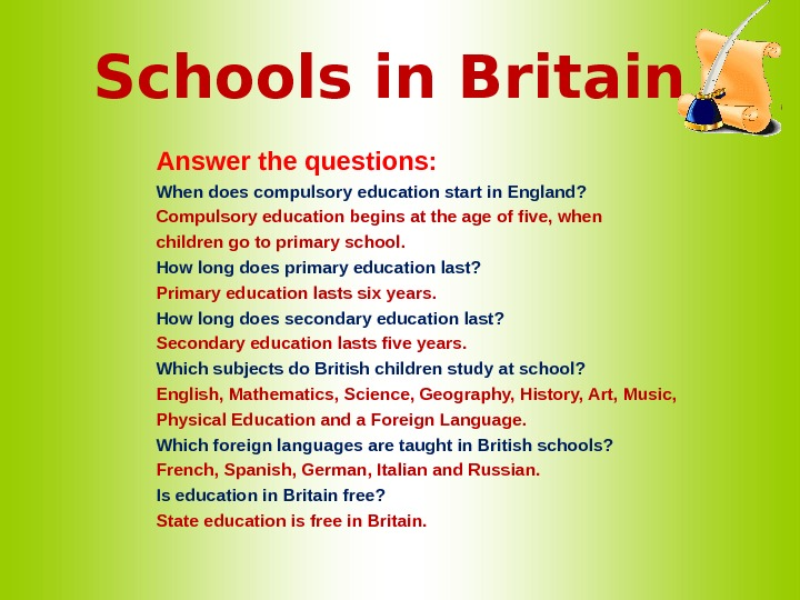 Schools in Britain Answer the questions: When does compulsory education start in England? Compulsory education begins