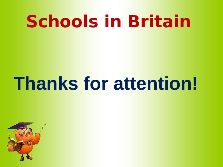 Schools in Britain   Thanks for attention!