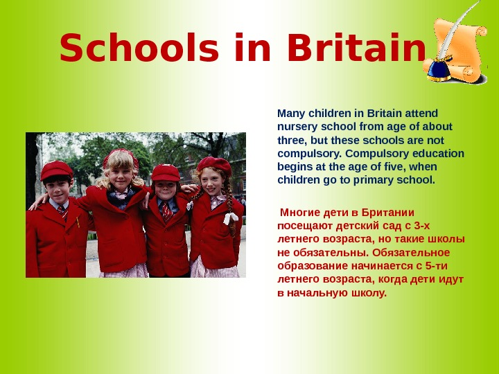Schools in Britain  Many children in Britain attend nursery school from age of about three,