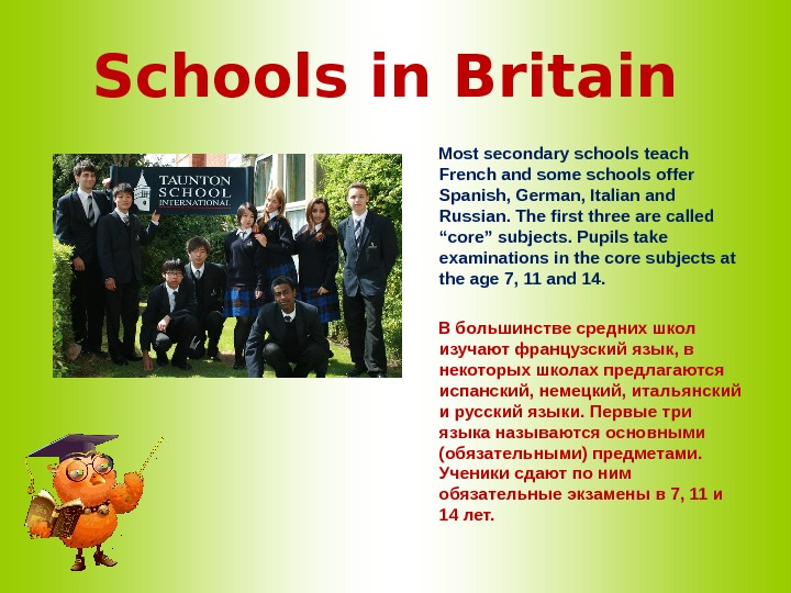 Schools in Britain   Most secondary schools teach French and some schools offer Spanish, German,