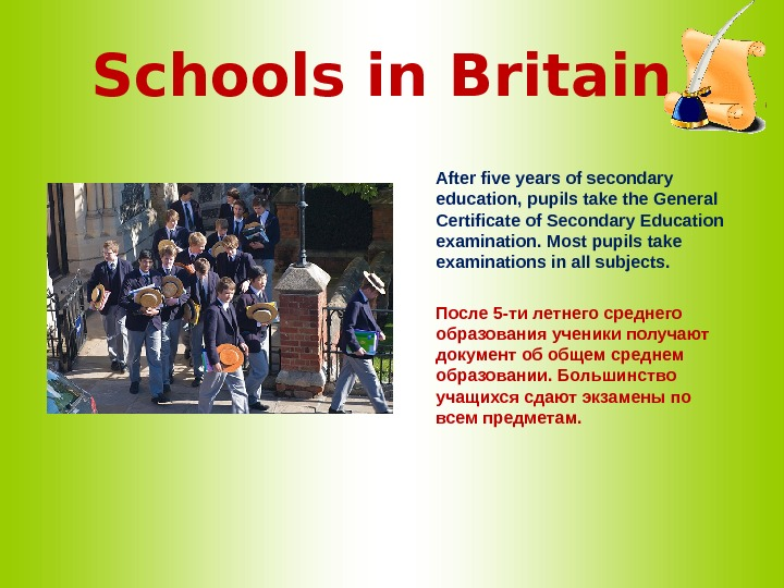Schools in Britain    After five years of secondary education, pupils take the General