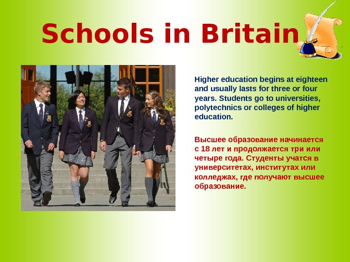 Schools in Britain  Higher education begins at eighteen and usually lasts for three or four