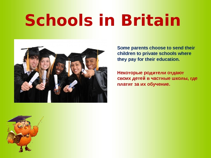 Schools in Britain  Some parents choose to send their children to private schools where they