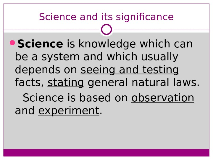 Science and its significance Science is knowledge which can be a system and which usually depends
