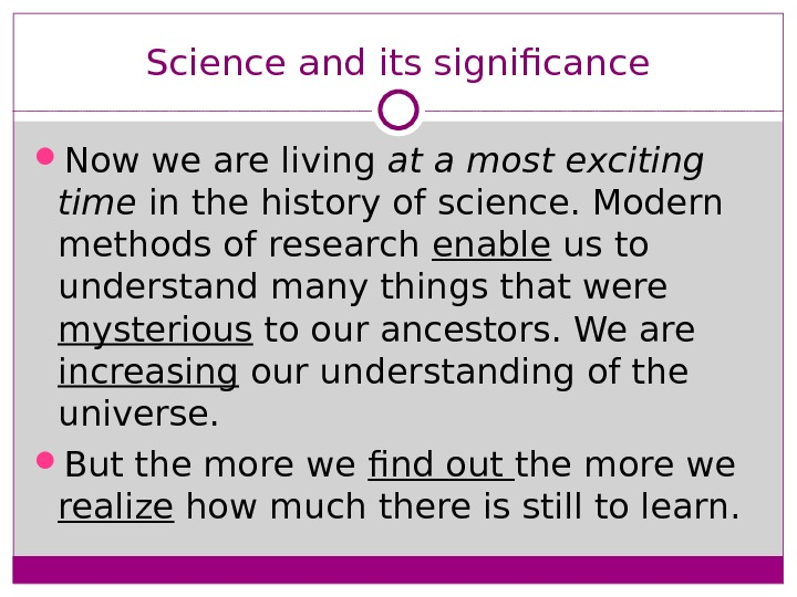 Science and its significance Now we are living at a most exciting time in the history