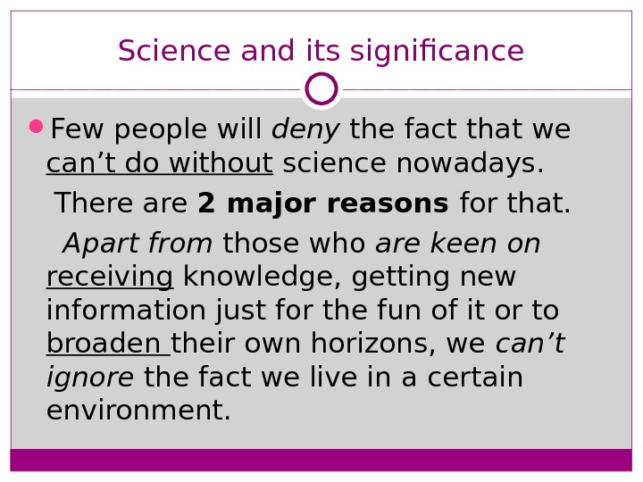 Science and its significance Few people will deny the fact that we can't do without science