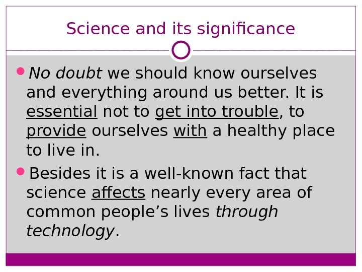Science and its significance No doubt we should know ourselves and everything around us better. It