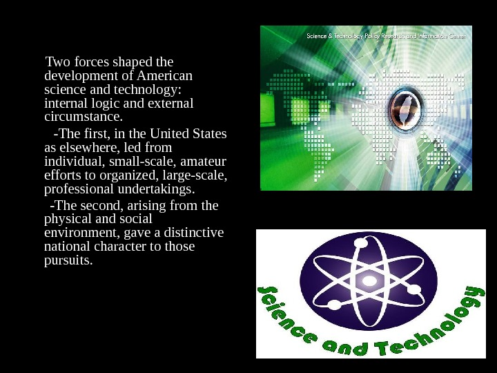 Two forces shaped the development of American science and technology:  internal logic and