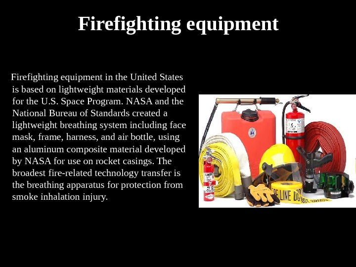 Firefighting equipment in the United States is based on lightweight materials developed for the U. S.