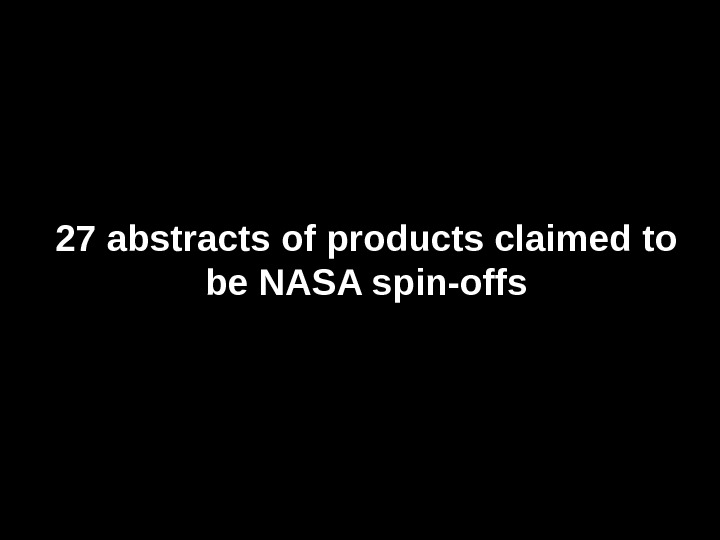 27 abstracts of products claimed to be NASA spin-offs