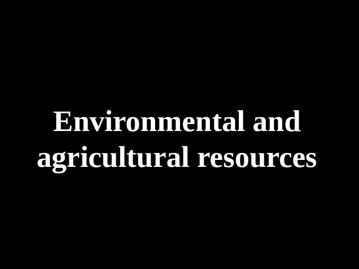 Environmental and agricultural resources