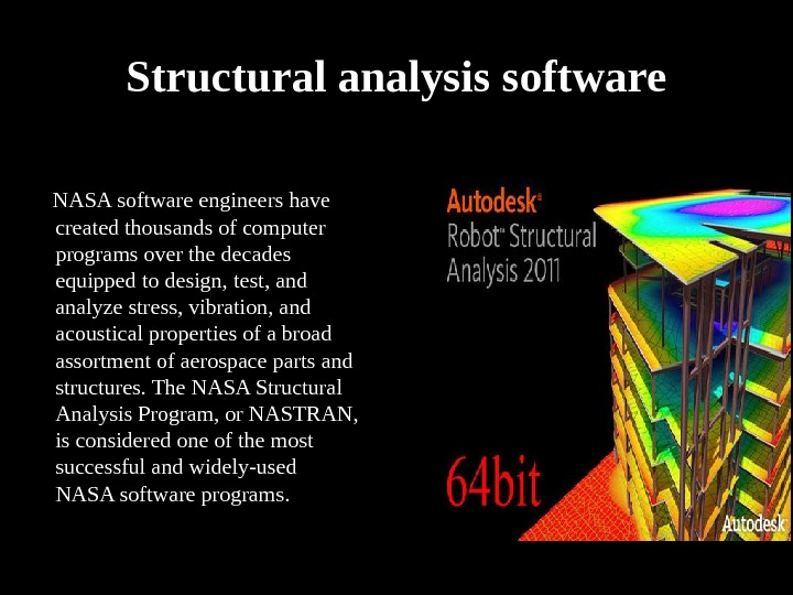 Structural analysis software  NASA software engineers have created thousands of computer programs over the decades