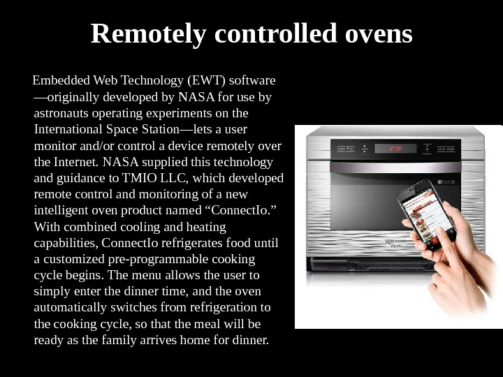 Remotely controlled ovens  Embedded Web Technology (EWT) software —originally developed by NASA for use by