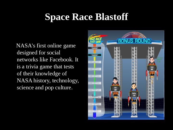 Space Race Blastoff  NASA's first online game designed for social networks like Facebook. It is