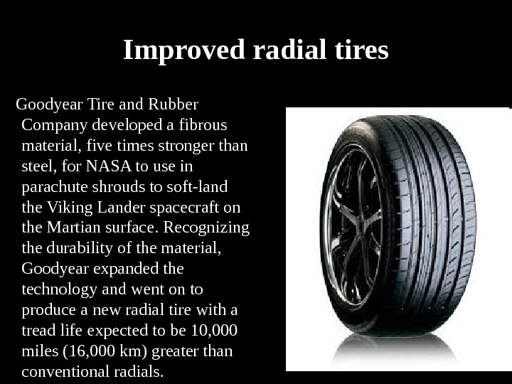 Improved radial tires Goodyear Tire and Rubber Company developed a fibrous material, five times stronger than