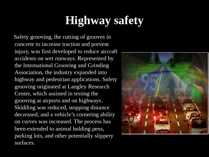 Highway safety  Safety grooving, the cutting of grooves in concrete to increase traction and prevent
