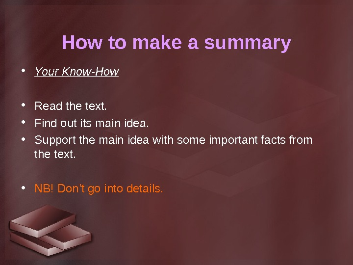 How to make a summary • Your Know-How • Read the text.  • Find out