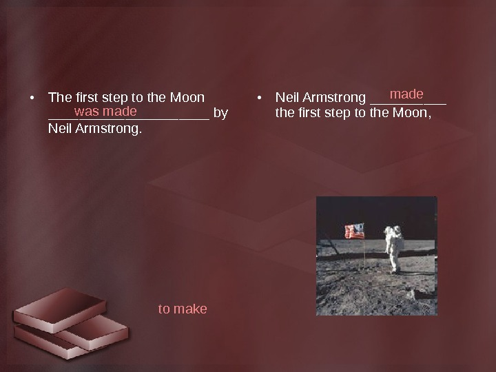 • The first step to the Moon ___________ by Neil Armstrong.  • Neil Armstrong