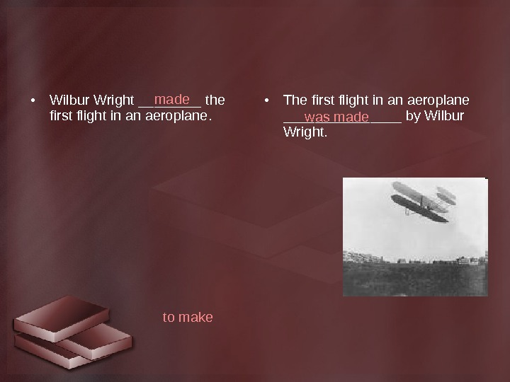 • Wilbur Wright ____ the first flight in an aeroplane.  • The first flight