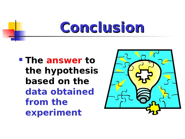 Conclusion The answer to the hypothesis based on the data obtained from the experiment