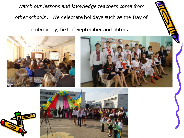 Watch our lessons and knowledge teachers come from other schools.  We celebrate holidays