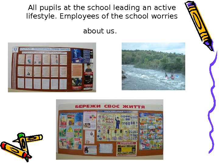 All pupils at the school leading an active lifestyle. Employees of the school worries