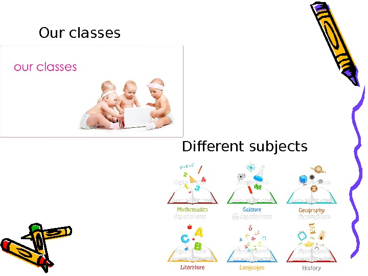 Our classes Different subjects