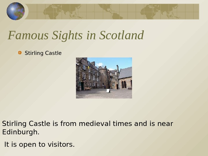 Famous Sights in Scotland Stirling Castle is from medieval times and is near Edinburgh.