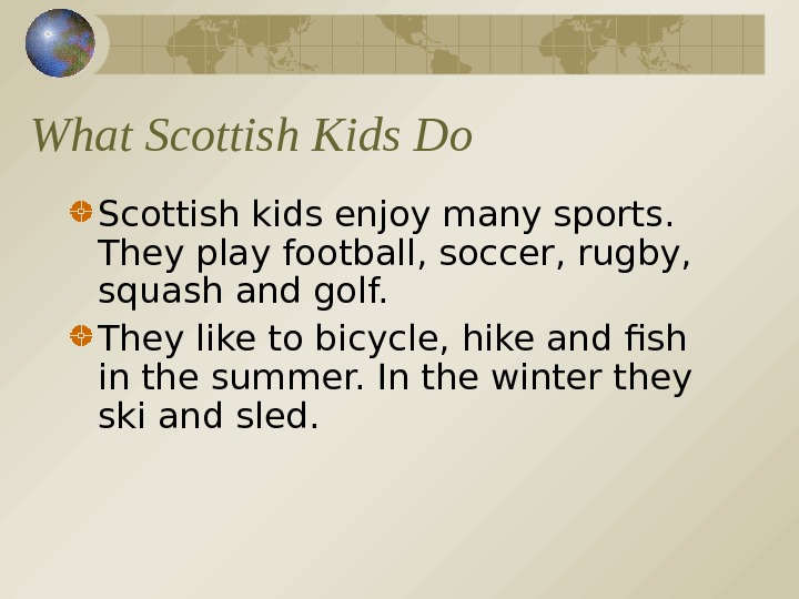 What Scottish Kids Do Scottish kids enjoy many sports.  They play football, soccer,
