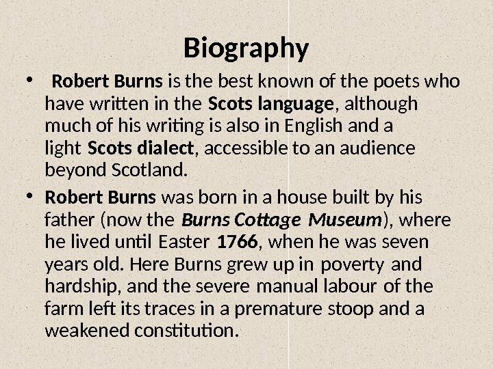 Biography •  Robert Burns is the best known of the poets who have writen in