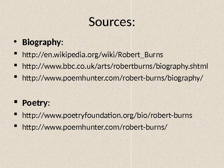 Sources :  • Biography :  htp: //en. wikipedia. org/wiki/Robert_Burns htp: //www. bbc. co. uk/arts/robertburns/biography.