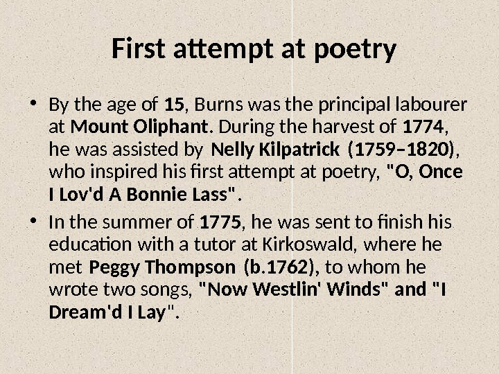 First attempt at poetry • By the age of 15 , Burns was the principal