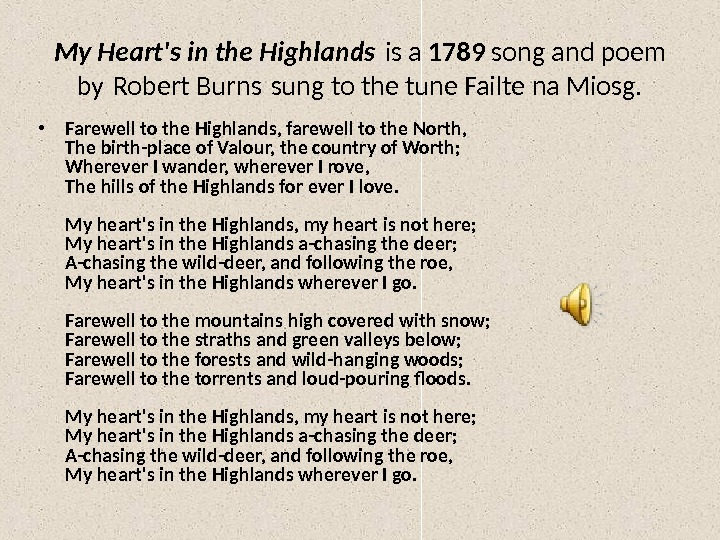 My Heart's in the Highlands is a 1789 song and poem by Robert Burns sung to