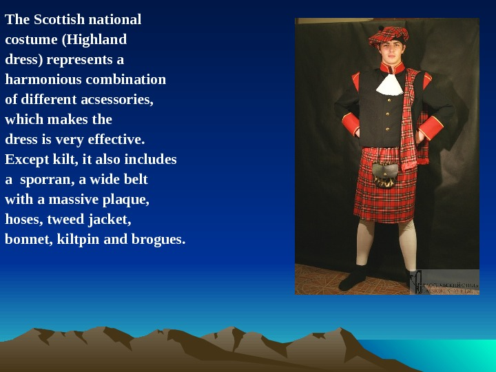 The Scottish national costume (Highland dress) represents a harmonious combination of different acsessories, which makes the