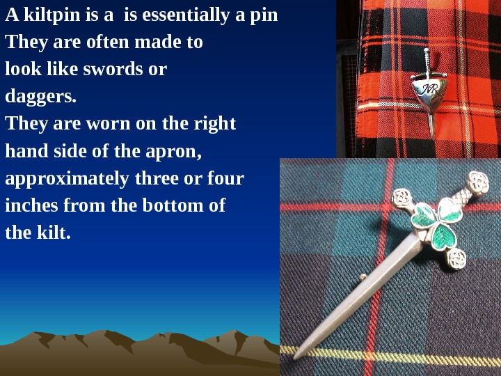 A kiltpin is a is essentially a pin  They are often made to look like