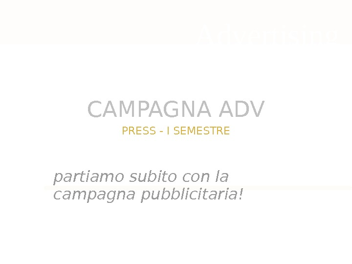 CAMPAGNA ADV partiamo subito con la campagna pubblicitaria! Advertising PRESS - I SEMESTRE