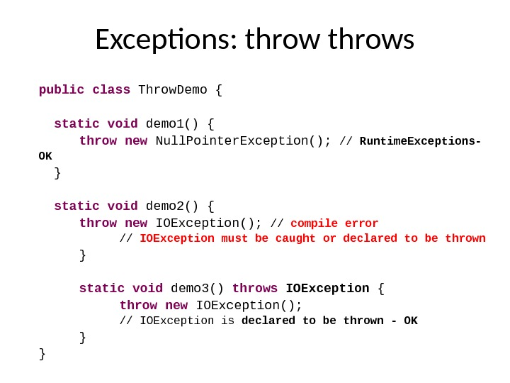 Exceptions: throws public class Throw. Demo { static void demo 1() { throw new Null. Pointer.