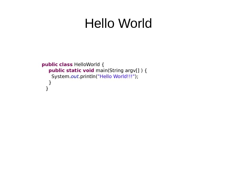 Hello World  public  class Hello. World {   public  static  void