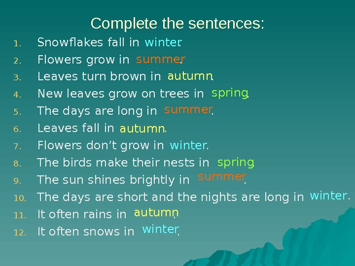 Complete the sentences: 1. Snowflakes fall in  . 2. Flowers grow in  . 3.
