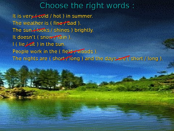 Choose the right words : It is very ( cold / hot ) in summer. The